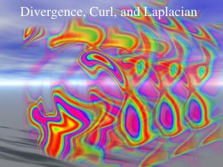Divergence, Curl, and Laplacian