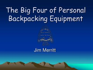 The Big Four of Personal Backpacking Equipment