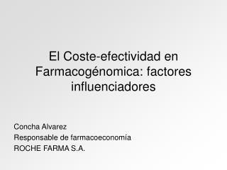 El Coste-efectividad en Farmacog�nomica: factores influenciadores