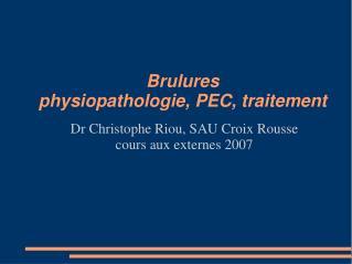 Brulures physiopathologie, PEC, traitement