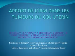 APPORT DE L'IRM DANS LES TUMEURS DU COL UTERIN