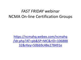 FAST FRIDAY  webinar NCMA On-line Certification Groups