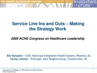 Service Line Ins and Outs – Making the Strategy Work 2009 ACHE Congress on Healthcare Leadership