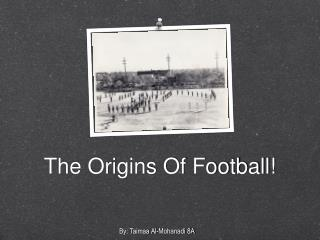 The Origins Of Football!