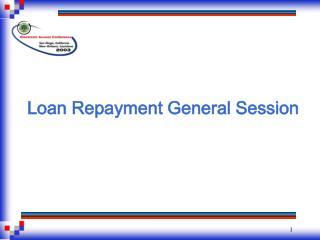 Loan Repayment General Session