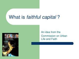 What is  faithful capital  ?