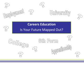 Careers Education Is Your Future Mapped Out?