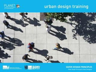 SAFER DESIGN PRINCIPLES Peter Boyle Principal Urban Designer
