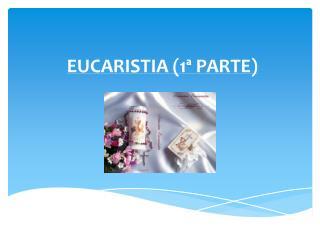 EUCARISTIA (1� PARTE)