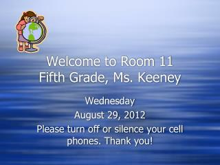 Welcome to Room 11 Fifth Grade, Ms. Keeney