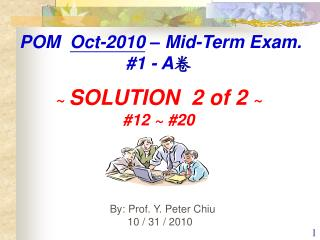 By: Prof. Y. Peter Chiu            10 / 31 / 2010