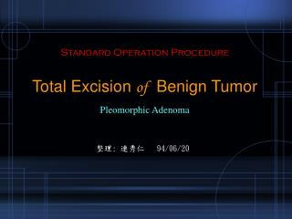 Standard Operation Procedure Total Excision  of   Benign Tumor Pleomorphic Adenoma