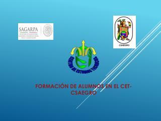 FORMACIÓN DE ALUMNOS EN EL CET-CSAEGRO