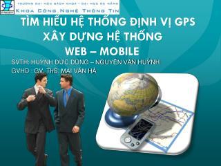 TÌM  HIỂU HỆ THỐNG ĐỊNH VỊ GPS XÂY  DỰNG HỆ THỐNG  WEB  –  MOBILE