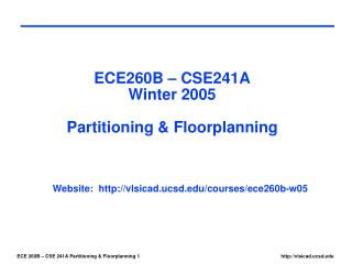 ECE260B – CSE241A Winter 2005 Partitioning & Floorplanning