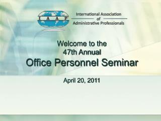 Welcome to the 47th Annual Office Personnel Seminar April 20, 2011