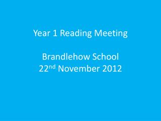 Year 1 Reading Meeting Brandlehow School 22 nd  November 2012