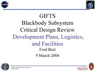GIFTS Blackbody Subsystem Critical Design Review Development Plans, Logistics, and Facilities
