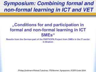 Symposium: Combining formal and non-formal learning in ICT and VET