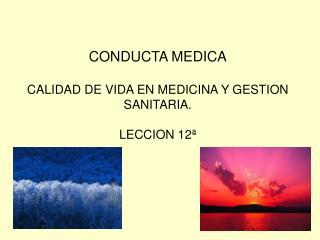 CONDUCTA MEDICA CALIDAD DE VIDA EN MEDICINA Y GESTION SANITARIA. LECCION 12ª