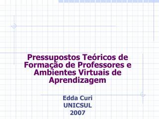 Pressupostos Teóricos de Formação de Professores e Ambientes Virtuais de Aprendizagem Edda Curi
