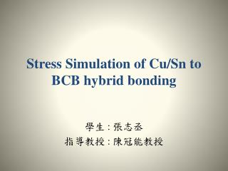 Stress Simulation of Cu/Sn to BCB hybrid bonding