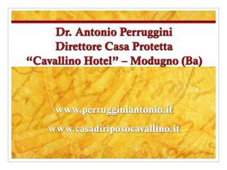 """Dr. Antonio Perruggini Direttore Casa Protetta """"Cavallino Hotel""""  –  Modugno (Ba)"""