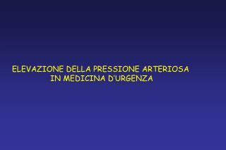 ELEVAZIONE DELLA PRESSIONE ARTERIOSA  IN MEDICINA D'URGENZA
