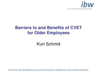 Barriers to and Benefits of CVET  for Older Employees