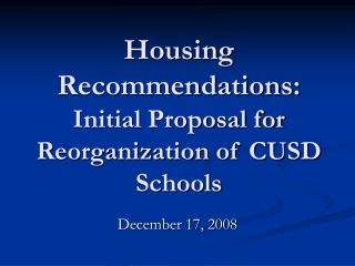 Housing Recommendations:   Initial Proposal for Reorganization of CUSD Schools