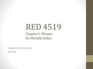 RED 4519 Chapter 5- Phonics Dr. Michelle Kelley