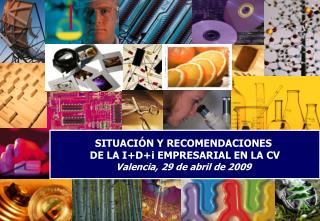 SITUACIÓN Y RECOMENDACIONES  DE LA I+D+i EMPRESARIAL EN LA CV Valencia, 29 de abril de 2009
