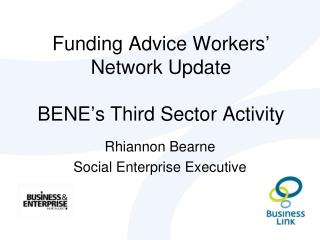Funding Advice Workers' Network Update BENE's Third Sector Activity