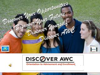 Discover Your Opportunities Discover Your Future Discover Yourself Discover AWC