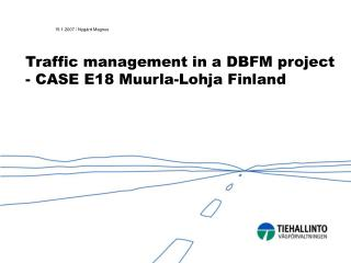 Traffic management in a DBFM project  - CASE E18 Muurla-Lohja Finland