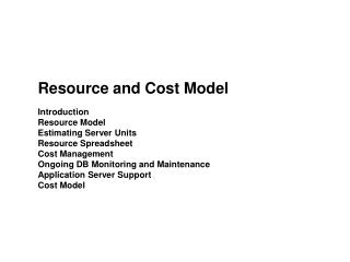 Resource and Cost Model Introduction Resource Model Estimating Server Units Resource Spreadsheet