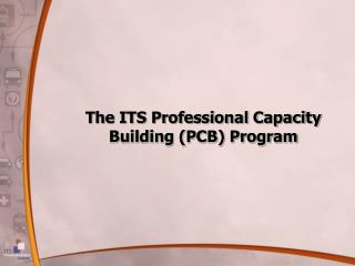 The ITS Professional Capacity Building (PCB) Program