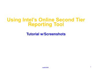 Using Intel s Online Second Tier Reporting Tool  Tutorial w