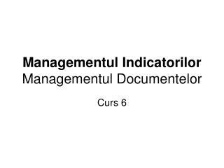 Managementul Indicatorilor  Managementul Documentelor
