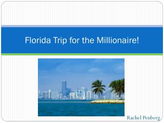 Florida Trip for the Millionaire!