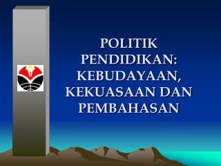 POLITIK PENDIDIKAN: KEBUDAYAAN, KEKUASAAN DAN PEMBAHASAN
