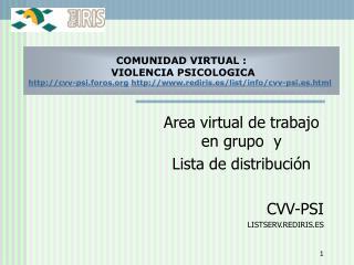 Area virtual de trabajo en grupo  y    Lista de distribución CVV-PSI LISTSERV.REDIRIS.ES