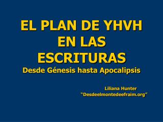 EL PLAN DE YHVH EN LAS ESCRITURAS Desde G nesis hasta Apocalipsis