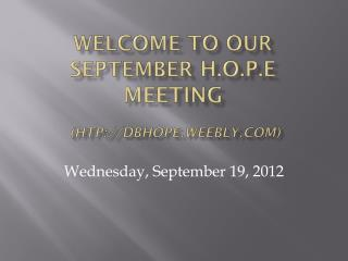 Welcome to our September  H.O.P.E Meeting  (htp://dbhope.weebly)