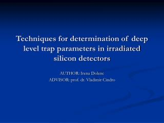 Techniques for determination of deep level trap parameters in irradiated silicon detectors
