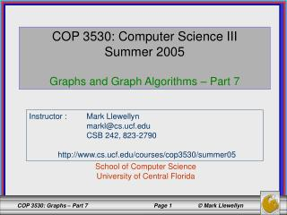 COP 3530: Computer Science III Summer 2005 Graphs and Graph Algorithms – Part 7