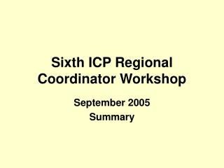 Sixth ICP Regional Coordinator Workshop