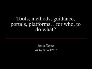 Tools, methods, guidance, portals, platforms…for who, to do what?
