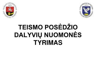 TEISMO POSĖDŽIO  DALYVIŲ NUOMONĖS TYRIMAS