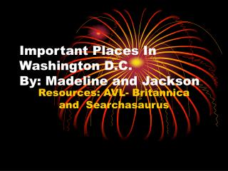Important Places In Washington D.C.  By: Madeline and Jackson